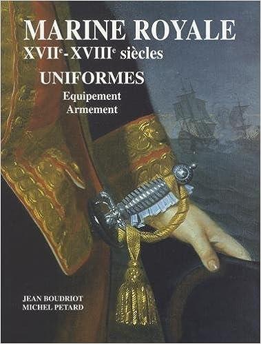 Lire Marine royale XVIIe-XVIIIe siècles : Uniformes, équipement, armement epub pdf
