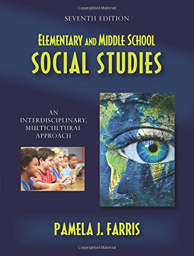 Elementary And Middle School Social Studies: An Interdisciplinary, Multicultural Approach, Seventh Edition