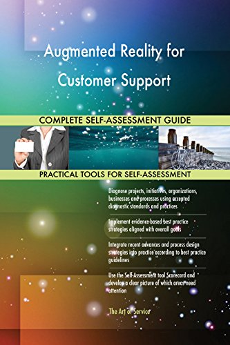 Augmented Reality for Customer Support All-Inclusive Self-Assessment - More than 700 Success Criteria, Instant Visual Insights, Comprehensive Spreadsheet Dashboard, Auto-Prioritized for Quick Results