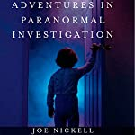 Adventures in Paranormal Investigation | Joe Nickell