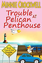 Trouble at Pelican Penthouse (Will Travel for Trouble Book 10)