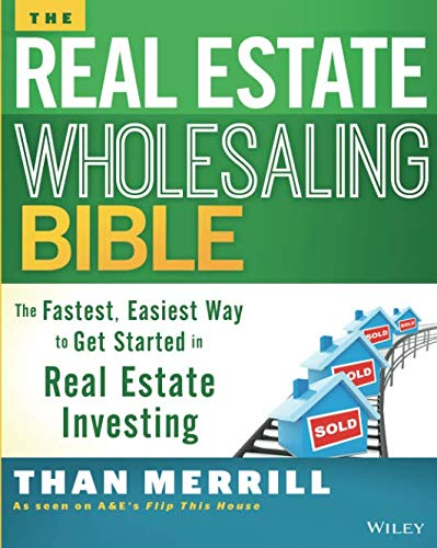 The Real Estate Wholesaling Bible: The Fastest, Easiest Way to Get Started in Real Estate Investing (Best Way To Get Into Real Estate Investing)