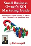 Small Business Owner's ROI Marketing Guide, Kalem Aquil, 1490514139
