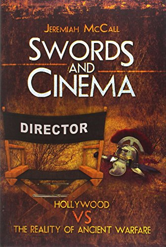 Swords and Cinema: Hollywood vs the reality of ancient warfare ()