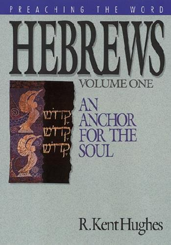 Hebrews: An Anchor for the Soul, Volume 1 (Preaching the Word)