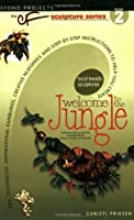 Welcome to the Jungle (Beyond Projects: The CF Sculpture Series, Book 2) Front Cover
