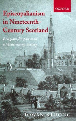 Episcopalianism in Nineteenth-Century Scotland: Religious Responses to a Modernizing Society Pdf