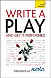 Write a Play and Get It Performed, Lesley Bown and Ann Gawthorpe, 1444103229