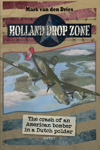 Holland Drop Zone: The crash of an American bomber in a dutch - Dries Van