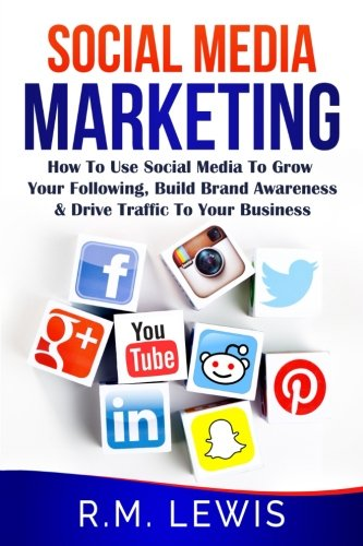 Social Media Marketing: Learn Strategies on How to Use FaceBook, YouTube, Instagram and Twitter to Grow Your Following,