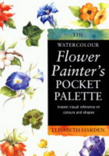 The Watercolour Flower Painter's Pocket Palette Practical Visual Advice on How to Create Flower Portraits Using Watercolours (Pocket Palette Series) (v. 2) pdf