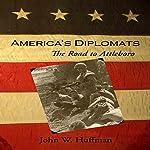 America's Diplomats: The Road to Attleboro | John W. Huffman
