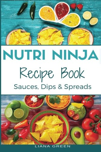 Nutri Ninja Recipe Book: Sauces, Dips and Spreads - Blender