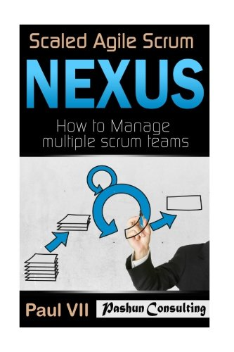 Download Scaled Agile Scrum: Nexus: How to Manage multiple scrum teams (scaled agile, scrum master, scrum of scrums, agile software development, agile program management) ebook