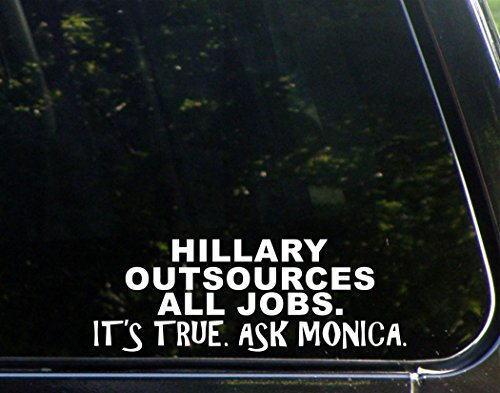 Sweet Tea Decals Hillary Outsources All Jobs. It's True. Ask Monica. - 8 3/4