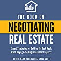 The Book on Negotiating Real Estate: Expert Strategies for Getting the Best Deals When Buying & Selling Investment Property Audiobook by J Scott, Mark Ferguson, Carol Scott Narrated by Bryan Jester
