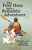 The Foxy Hens Meet a Romantic Adventurer, Charles W. Sasser and Jackie King, 0937660663