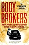 Body Brokers: Inside America's Underground Trade in Human Remains by Annie Cheney (2007-03-13)
