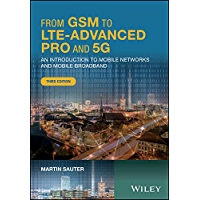 From GSM to LTE-Advanced Pro and 5G: An Introduction to Mobile Networks and Mobile Broadband (English Edition)