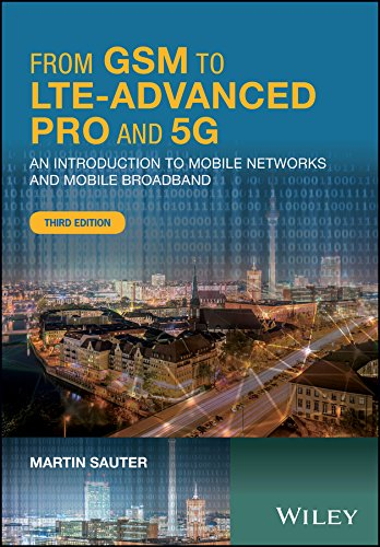 From GSM to LTE-Advanced Pro and 5G: An Introduction to Mobile Networks and Mobile Broadband ()