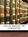 Life of Miguel de Cervantes, Henry Edward Watts and John Parker Anderson, 114681514X