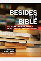 Besides the Bible:  100 Books that Have, Should, or Will Create Christian Culture Kindle Edition