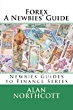 Forex A Newbies' Guide (Newbies Guides to Finance)