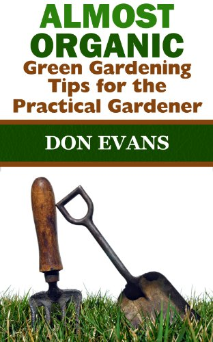 Almost Organic: Green Gardening Tips for the Practical Gardener (Gardening with Don Book 4) by [Evans, Don]