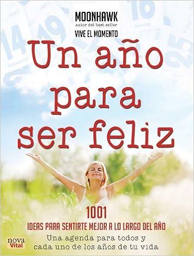 Un año para ser feliz: 1001 ideas para sentirte mejor a lo ...