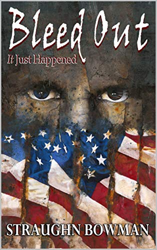 Bleed Out: It Just Happened, Book 0 by [Bowman, Straughn]