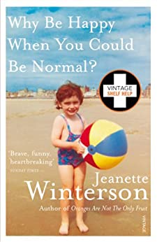 Why Be Happy When You Could Be Normal? by [Winterson, Jeanette]