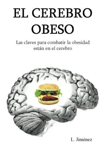 El cerebro obeso: Las claves para combatir la obesidad estan en el cerebro (Spanish Edition) [L. Jimenez] (Tapa Blanda)