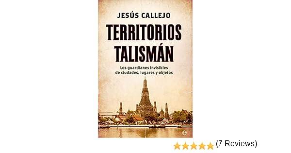 Territorios talismán: Los guardianes invisibles de ciudades, lugares y objetos Historia: Amazon.es: Callejo Cabo, Jesús: Libros