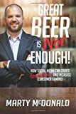 img - for Great Beer Is Not Enough: How Social Media Can Create Raving Fans & Increase Consumer Demand book / textbook / text book