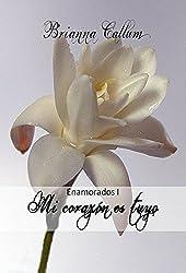 Mi corazón es tuyo: Enamorados I (Spanish Edition)