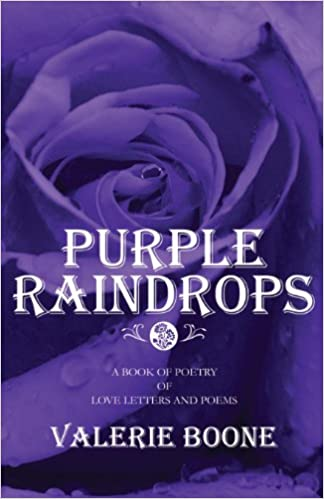 purple raindrops a book of poetry of love letters and poems valerie boone 9781627724135 amazoncom books