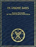 img - for In Those Days : Alaska Pioneers of the Lower Kenai Peninsula book / textbook / text book