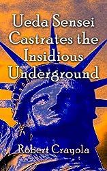 Ueda Sensei Castrates the Insidious Underground (The Ueda Sensei Chronicles Book 3)