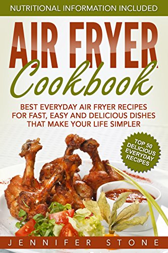 Air Fryer Сookbook: Best Everyday Air Fryer Recipes for Fast, Easy and Delicious Dishes That Make Your Life Simpler by [Stone, Jennifer]