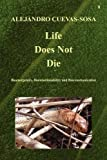 Life Does Not Die - Bioenergemity,Biointuitionability and Biocommunication, Alejandro Cuevas-Sosa, 1908105720