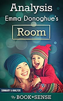 an analysis of the novel room by emma donoghue The dublin author's book is an intensification of the common experience of having a child, in all its claustrophobic terror and glory.