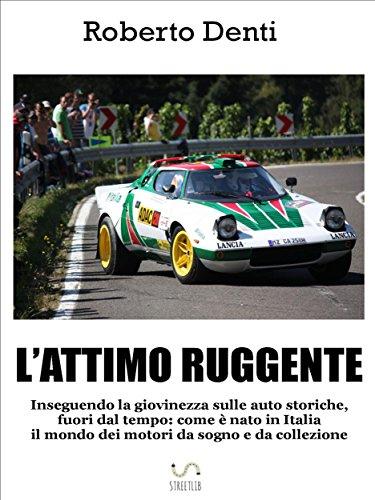 L'attimo ruggente: Il mondo affascinante delle auto storiche (Italian ()