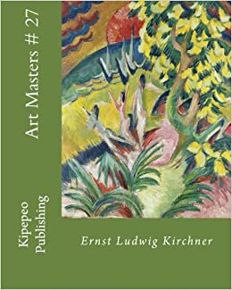 art masters 27 ernst ludwig kirchner volume 27 by kipepeo publishing 2016 02 29