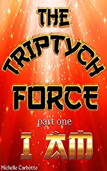 The Triptych Force: I AM by [Carbotte, Michelle]