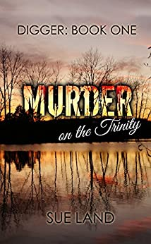 Digger: Book 1: Murder on the Trinity by [Land, Sue]