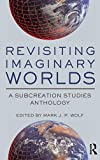 Revisiting Imaginary Worlds: A Subcreation Studies Anthology