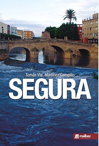 Segura. Ficción histórica ambientada en Murcia: El Río Segura como parte de la historia