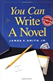 You Can Write a Novel, James V. Smith, 089879868X