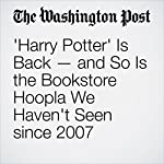 'Harry Potter' Is Back — and So Is the Bookstore Hoopla We Haven't Seen since 2007 | Sarah Halzack