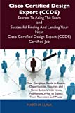 Cisco Certified Design Expert Secrets to Acing the Exam and Successful Finding and Landing Your Next Cisco Certified Design Expert Certi, Martha Luna, 1486156789